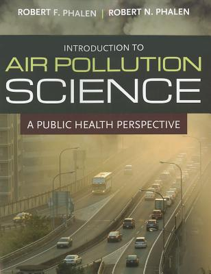 Introduction to Air Pollution Science By Phelan, Robert F./ Phelan, Robert N., Ph.D.