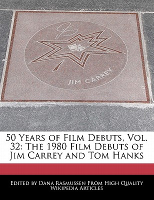 50 Years of Film Debuts, Vol. 32: The 1980 Film Debuts of Jim Carrey and Tom Hanks by Rasmussen, Dana [Paperback]